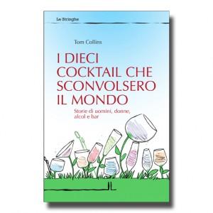I dieci cocktail che sconvolsero il mondo - Tom Collins - Libro