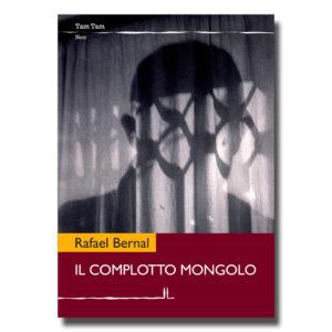 Il complotto mongolo - Rafael Bernal