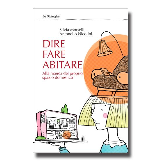Dire fare abitare - Silvia Morselli eAntonello Nicolini - Libro