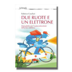 Due ruote e un elettrone - Federico Cavallari - Libro