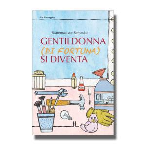 Gentildonna (di fortuna) si diventa - Saaremaa von Semasko - Libro