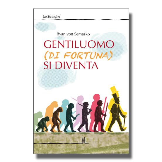 Gentiluomo (di fortuna) si diventa - Ryan von Semasko - Libro