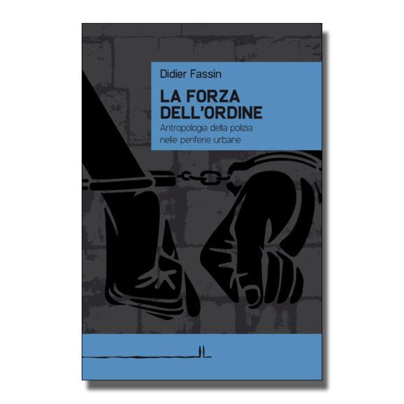 La forza dell'ordine - Didier Fassin - Libro