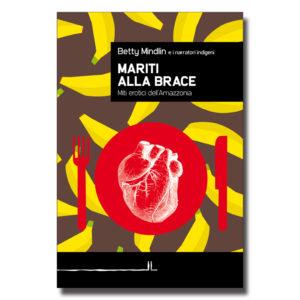 Mariti alla brace. Miti erotici dell'Amazzonia - Betty Mindlin - Libro