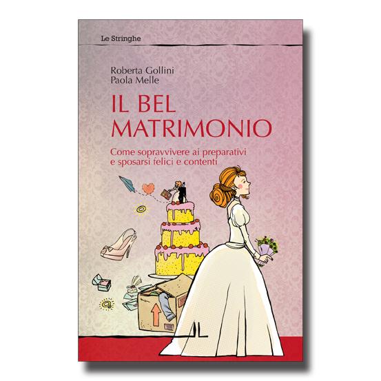 Il bel matrimonio - Roberta Gollini e Paola Melle - Libro