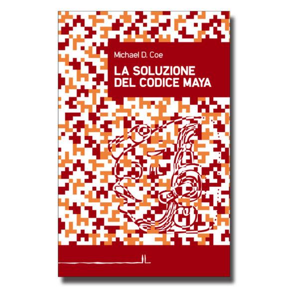 La soluzione del codice maya - Michael D. Coe - Libro