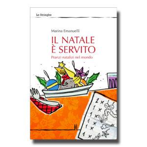Il natale è servito. Pranzi natalizi nel mondo - Marina Emanuelli - Libro