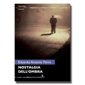 Nostalgia dell'ombra - Eduardo Antonio Parra - Romanzo