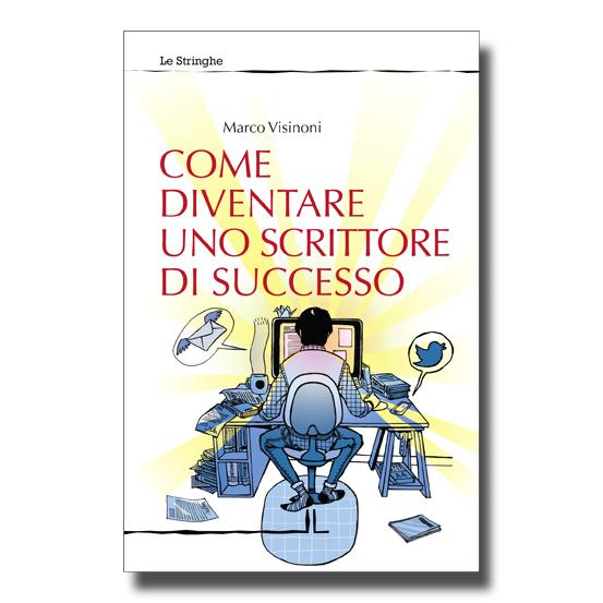 Come diventare uno scrittore di successo - Marco Visinoni - Libro